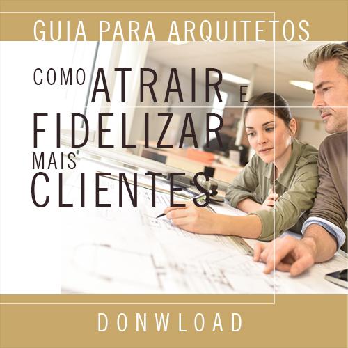 E-book Guia para Arquitetos - Como Atrair e Fidelizar mais Clientes